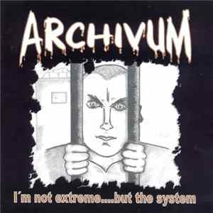 Archívum - I'm Not Extreme....But The System flac